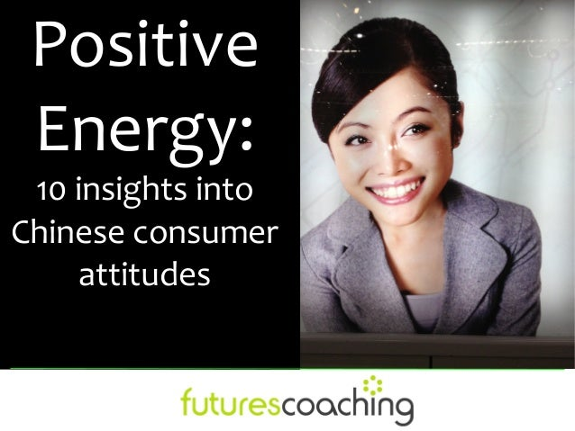 Positive Energy: 10 insights intoChinese consumer     attitudes