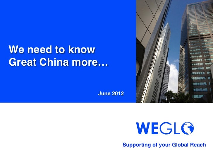 We need to know!Great China more…                 June 2012                         Supporting of your Global Reach