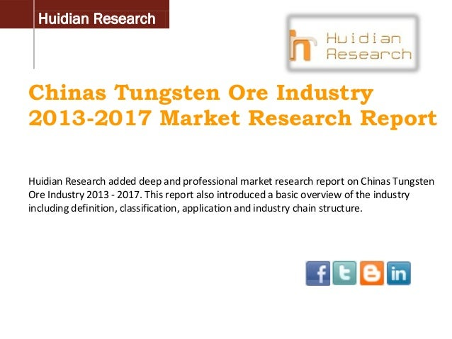 Huidian Research  Chinas Tungsten Ore Industry 2013-2017 Market Research Report Huidian Research added deep and profession...