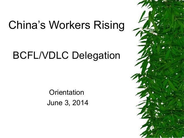 China's Workers Rising BCFL/VDLC Delegation Orientation June 3, 2014