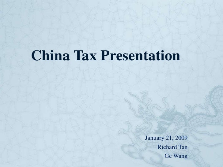 China Tax Presentation                     January 21, 2009                     Richard Tan                        Ge Wang