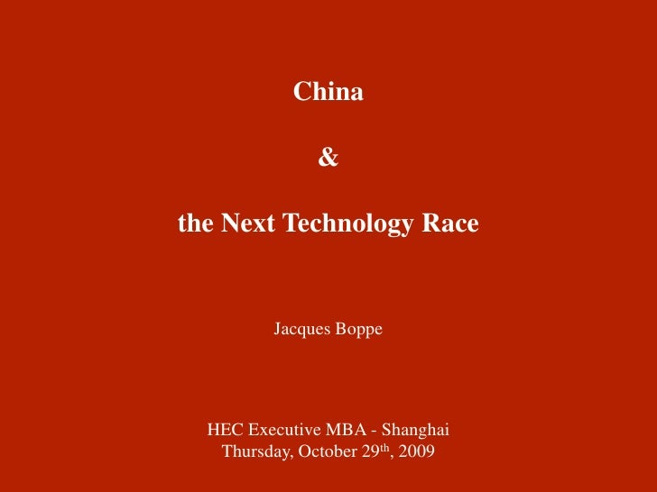 China<br />&<br />the Next Technology Race<br />Jacques Boppe<br />HEC Executive MBA - Shanghai<br />Thursday, October 29t...