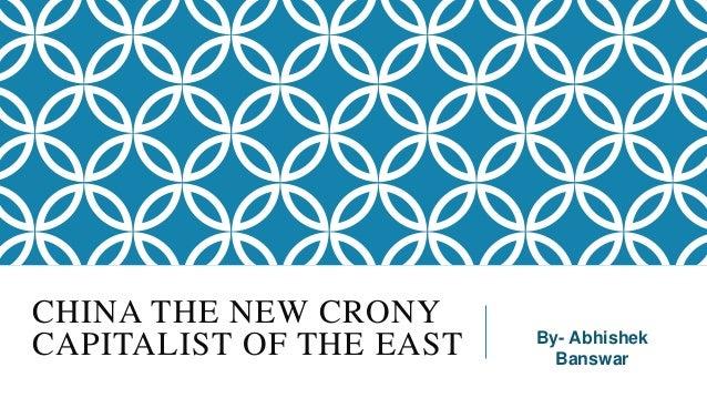 CHINA THE NEW CRONY CAPITALIST OF THE EAST  By- Abhishek Banswar