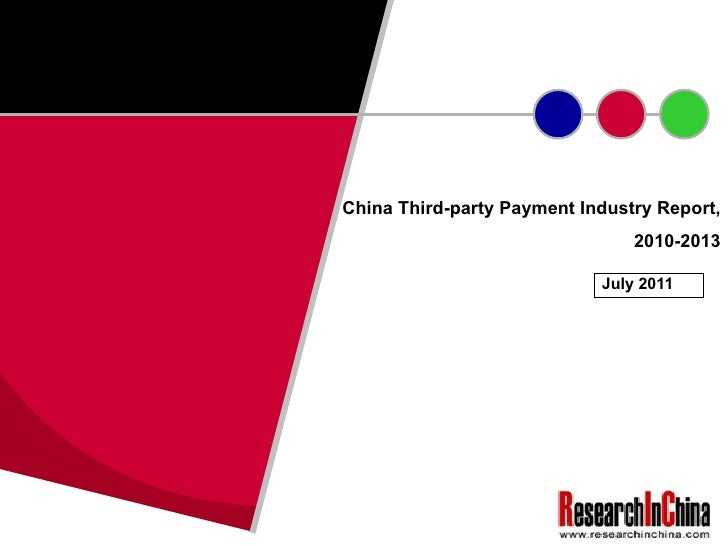 China Third-party Payment Industry Report, 2010-2013 July 2011