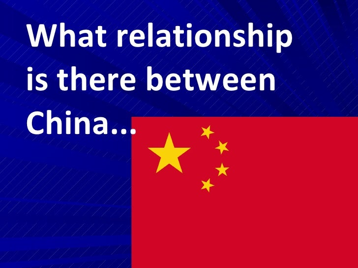 What relationship is there between China...