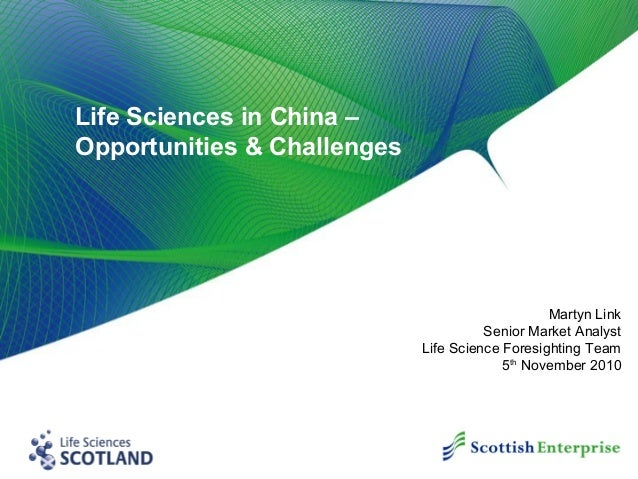Life Sciences in China – Opportunities & Challenges Martyn Link Senior Market Analyst Life Science Foresighting Team 5th N...