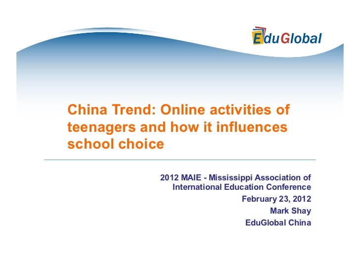 China Trend: Online activities ofteenagers and how it influencesschool choice             2012 MAIE - Mississippi Associat...