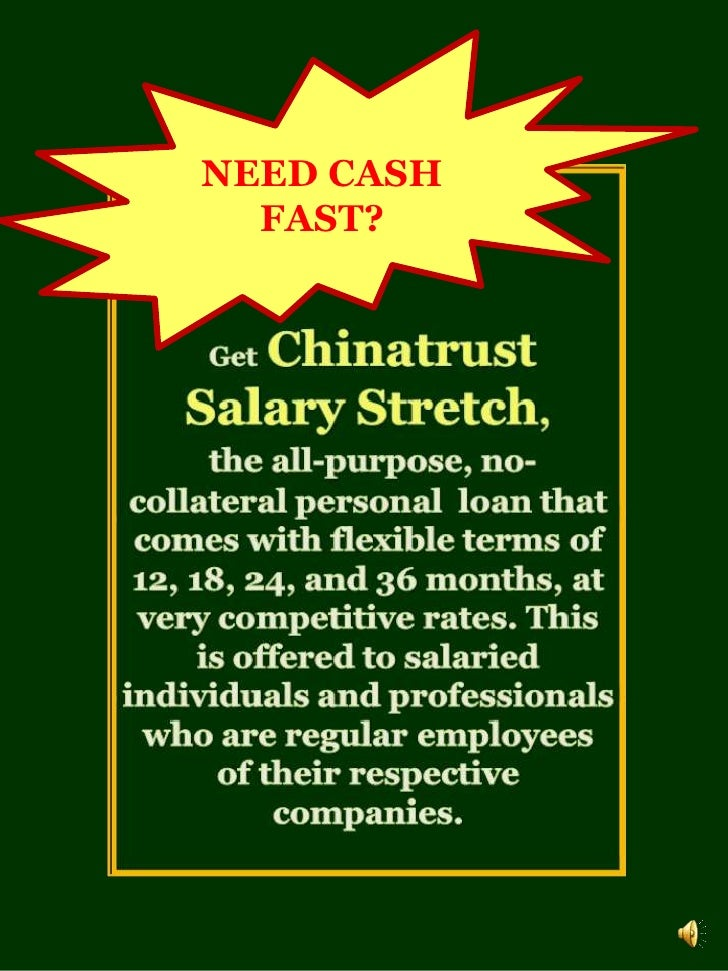 NEED CASH FAST?<br />GetChinatrust Salary Stretch,the all-purpose, no-collateral personal  loan that comes with flexible t...