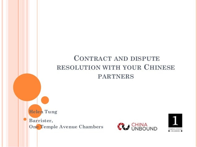 CONTRACT AND DISPUTE RESOLUTION WITH YOUR CHINESE PARTNERS Helen Tung Barrister, One Temple Avenue Chambers