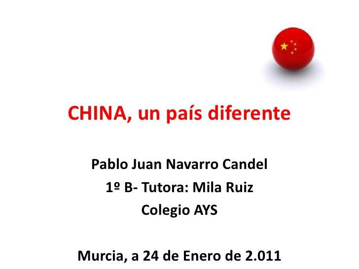 CHINA, un país diferente<br />Pablo Juan Navarro Candel<br />1º B- Tutora: Mila Ruiz<br />Murcia, a 24 de Enero de 2.011<b...