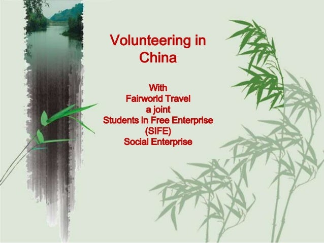 Volunteering in     China            With     Fairworld Travel           a jointStudents in Free Enterprise          (SIFE...