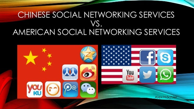 CHINESE SOCIAL NETWORKING SERVICES VS. AMERICAN SOCIAL NETWORKING SERVICES  Alex Hächler