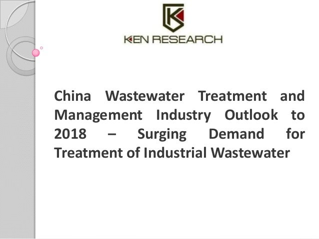 China Wastewater Treatment and Management Industry Outlook to 2018 – Surging Demand for Treatment of Industrial Wastewater