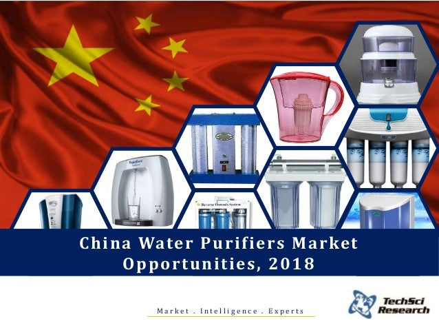 M a r k e t . I n t e l l i g e n c e . E x p e r t s China Water Purifiers Market Opportunities, 2018