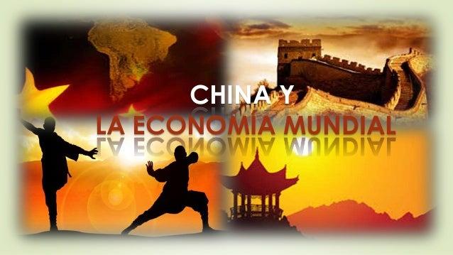 CHINA Y LA ECONOMÍA MUNDIAL