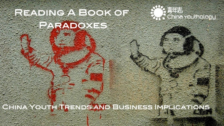 Reading a book of paradoxes China youthology China youth trends and business implications 18-30 yrs – university students ...