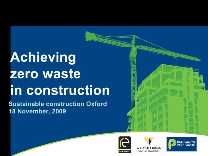 Achieving zero waste in construction Sustainable construction Oxford 18 November, 2009