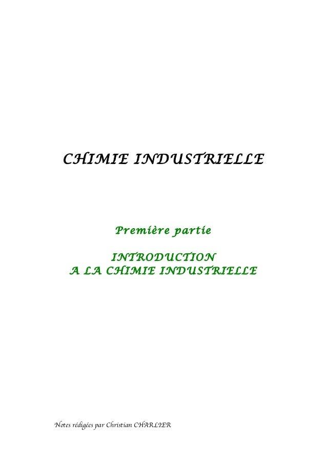 CHIMIE INDUSTRIELLE Première partie INTRODUCTION A LA CHIMIE INDUSTRIELLE Notes rédigées par Christian CHARLIER