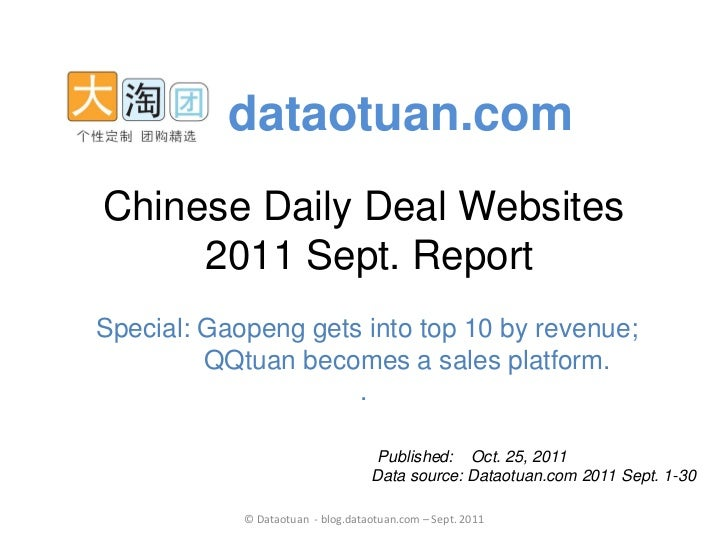 dataotuan.comChinese Daily Deal Websites     2011 Sept. ReportSpecial: Gaopeng gets into top 10 by revenue;         QQtuan...