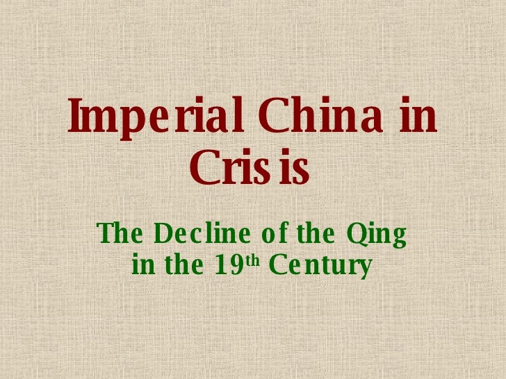 Imperial China in Crisis The Decline of the Qing in the 19 th  Century