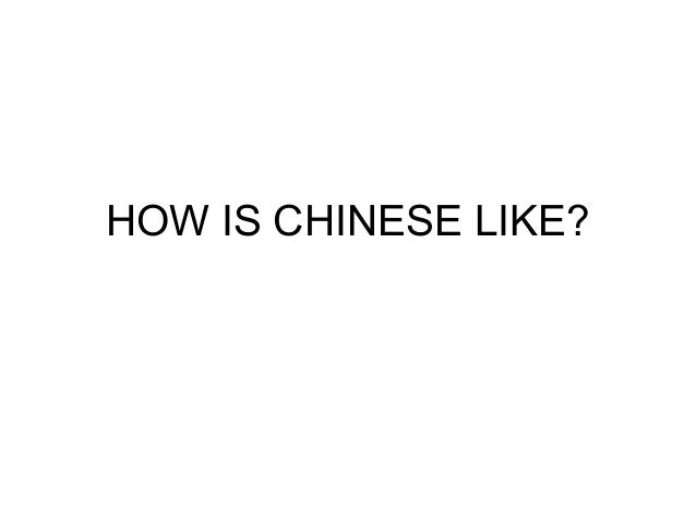 HOW IS CHINESE LIKE?