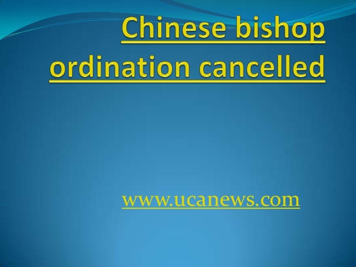Chinese bishop ordination cancelled<br />www.ucanews.com<br />