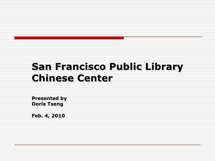 San  Francisco Public Library Chinese Center Presented by  Doris Tseng Feb. 4, 2010