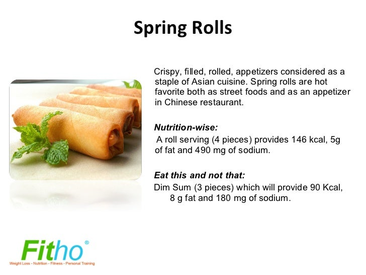 Spring Rolls <ul><li>Crispy, filled, rolled, appetizers considered as a staple of Asian cuisine. Spring rolls are hot favo...