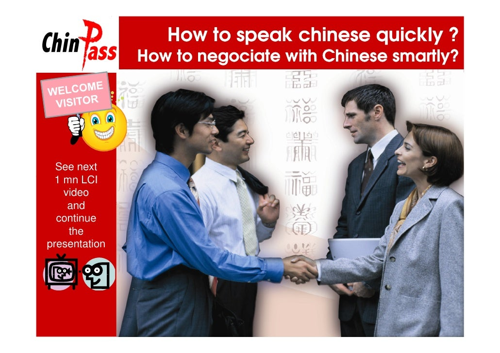 How to speak chinese quickly ?                How to negociate with Chinese smartly?       See next  1 mn LCI    video    ...