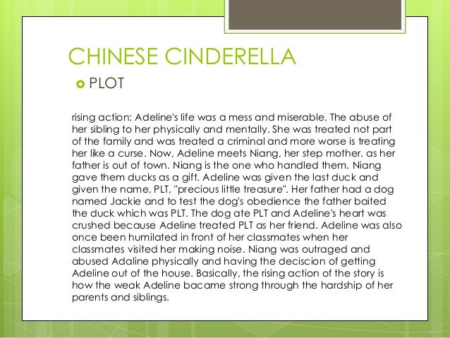 an analytical essay on chinese cinderella In this analytical essay global conections and human experiences by will be explored by comparing and contrasting the novel chinese cinderella by adeline yen mah and the film water by deepa mehta the novel chinese cinderella describes adeline's experiences growing up as an unwanted daughter and was published in 1999 and is a shorter version of.