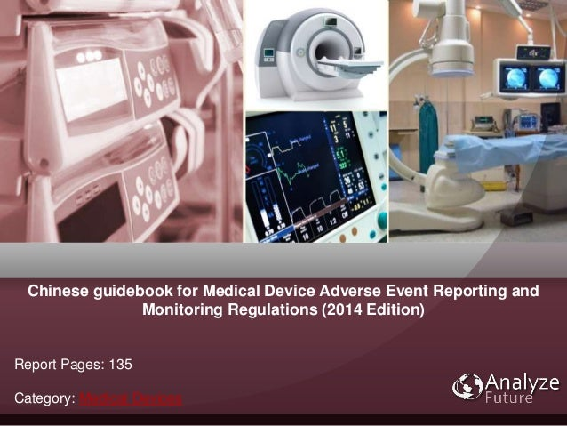 Chinese guidebook for Medical Device Adverse Event Reporting and Monitoring Regulations (2014 Edition) Report Pages: 135 C...