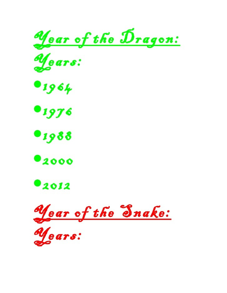 Year of the Dragon:Years:•1964•1976•1988•2000•2012Year of the Snake:Years: