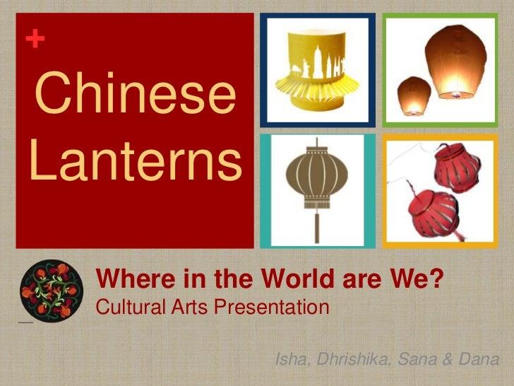 Chinese Lanterns<br />Where in the World are We?Cultural Arts Presentation<br />Isha, Dhrishika, Sana & Dana<br />