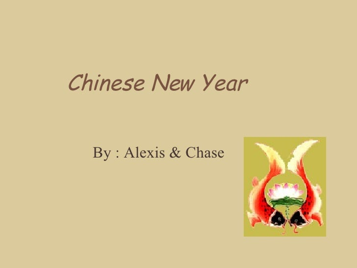 Chinese New Year By : Alexis & Chase