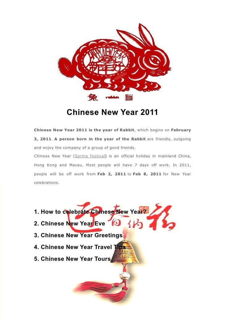 Chinese New Year 2011Chinese New Year 2011 is the year of Rabbit, which begins on February3, 2011. A person born in the ye...