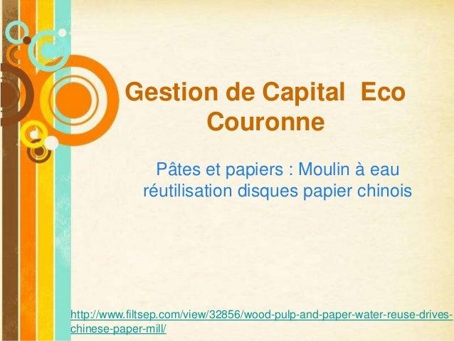 Free Powerpoint TemplatesPage 1Free Powerpoint TemplatesGestion de Capital EcoCouronnePâtes et papiers : Moulin à eauréuti...