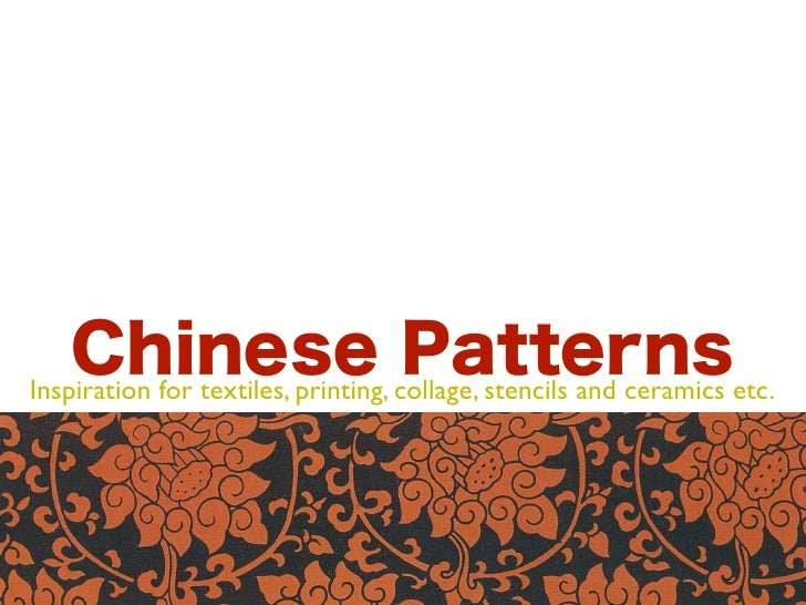 Chinese collage, stencils and ceramics etc.Inspiration for textiles, printing,                                    Patterns