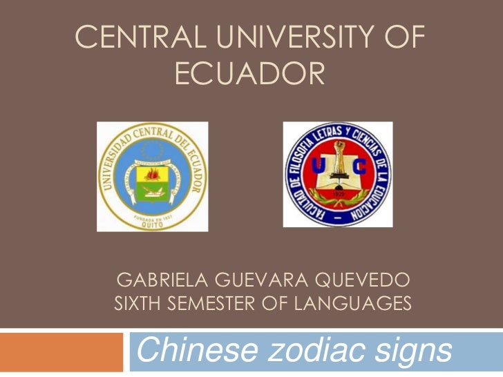 CENTRAL UNIVERSITY OF     ECUADOR  GABRIELA GUEVARA QUEVEDO  SIXTH SEMESTER OF LANGUAGES   Chinese zodiac signs