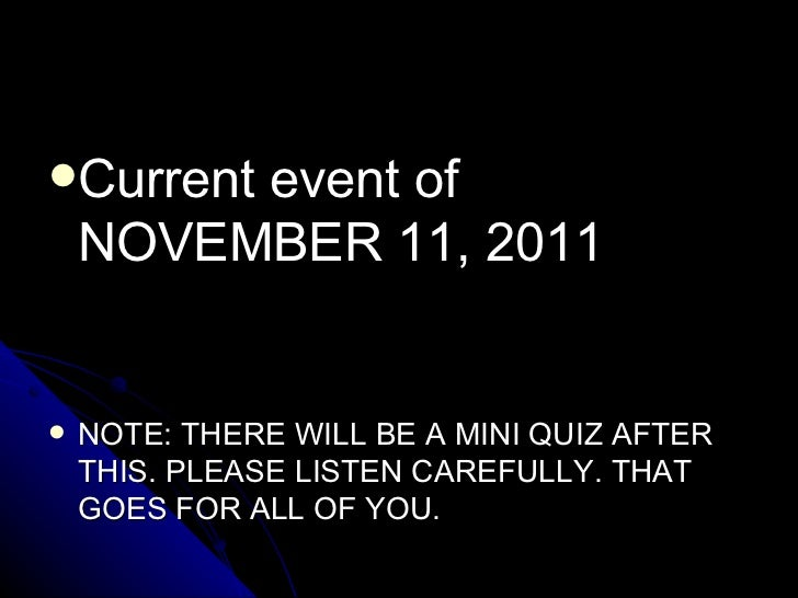 <ul><li>Current event of NOVEMBER 11, 2011 </li></ul><ul><li>NOTE: THERE WILL BE A MINI QUIZ AFTER THIS. PLEASE LISTEN CAR...