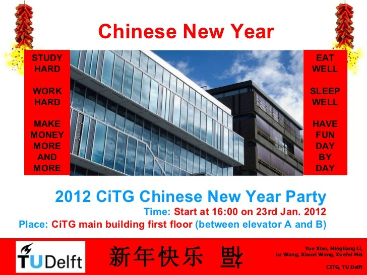 Chinese New Year 2012 CiTG Chinese New Year Party Time:  Start at 16:00 on 23rd Jan. 2012 Place:  CiTG main building  firs...