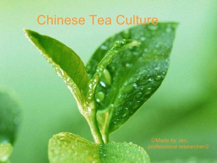 Chinese Tea Culture <ul><li> Made by Jen,  </li></ul><ul><li>professional researcher  </li></ul>
