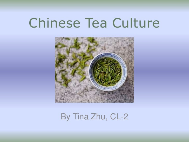Chinese Tea Culture         By Tina Zhu, CL-2