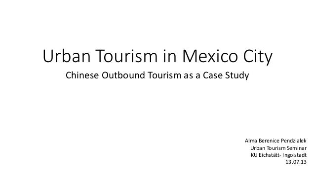 Chinese Urban Tourism in Mexico City - 2013