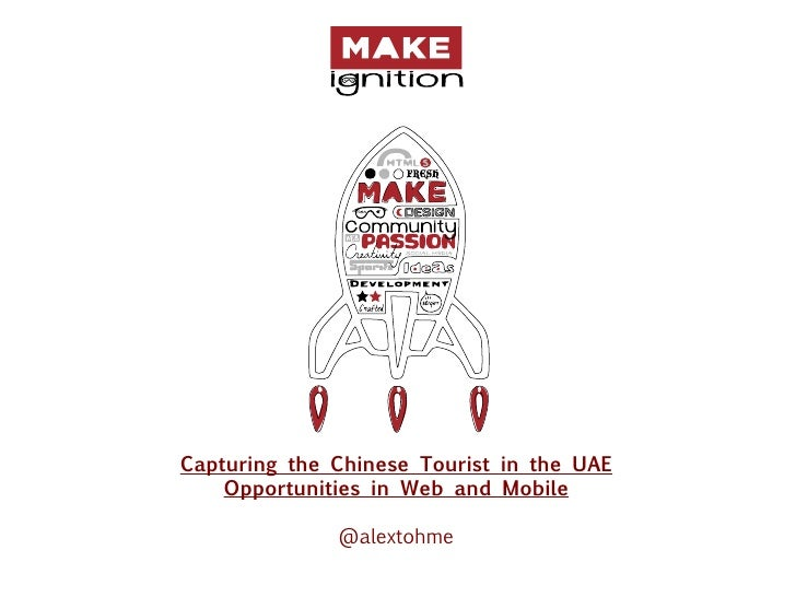 Capturing the Chinese Tourist in the UAE    Opportunities in Web and Mobile              @alextohme