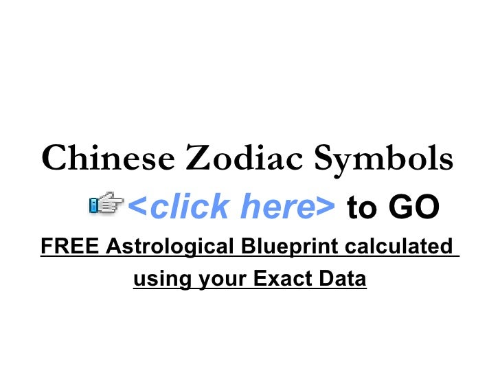Chinese Zodiac Symbols FREE Astrological Blueprint calculated  using your Exact Data < click here >   to   GO