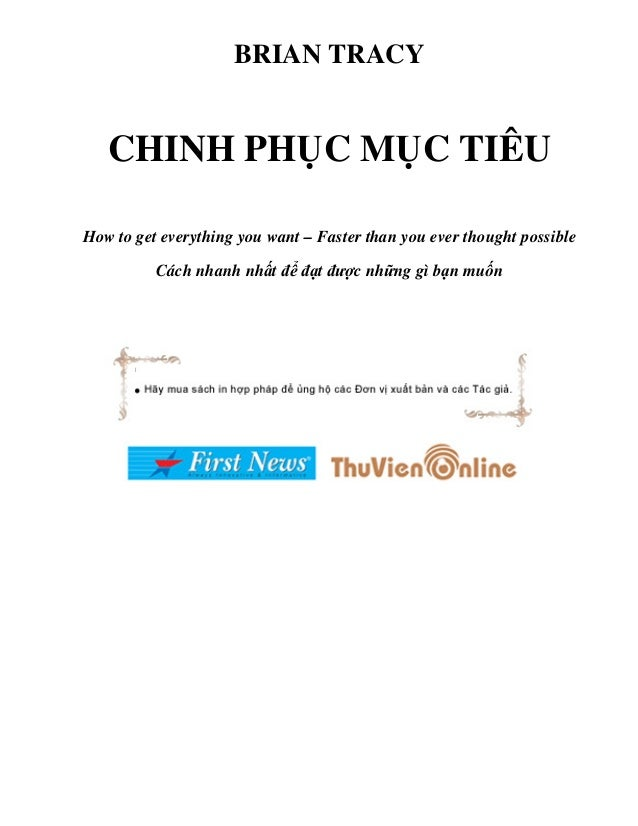 BRIAN TRACY   CHINH PH C M C TIÊUHow to get everything you want – Faster than you ever thought possible          Cách nhan...