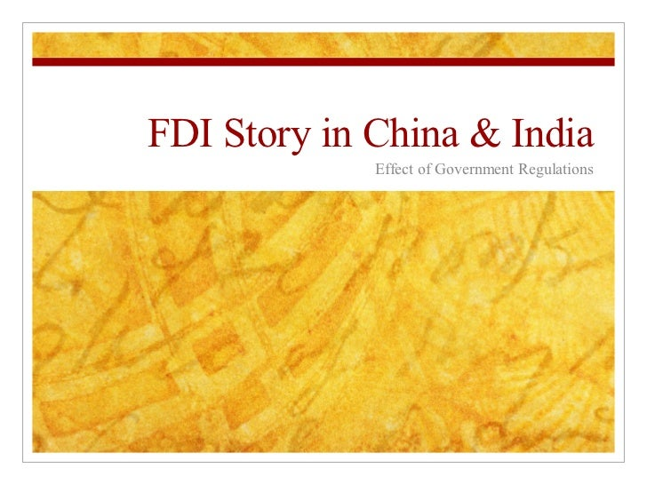 FDI Story in China & India Effect of Government Regulations