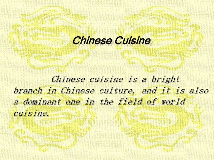 Chinese Cuisine        Chinese cuisine is a brightbranch in Chinese culture, and it is alsoa dominant one in the field of ...