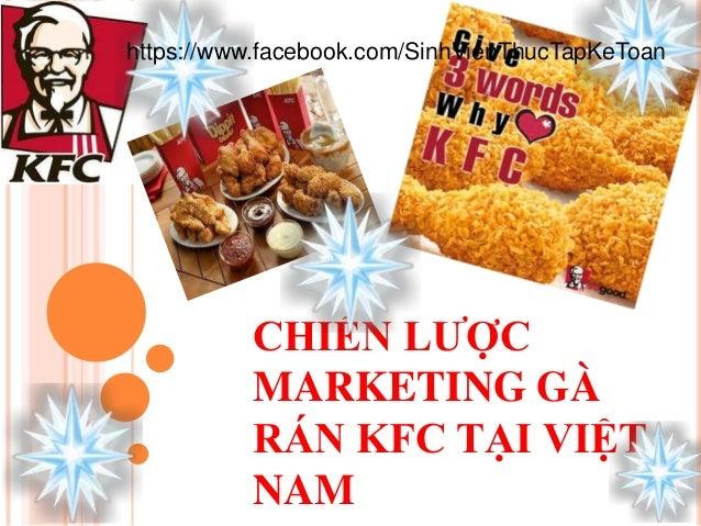 CHIẾN LƯỢC MARKETING GÀ RÁN KFC TẠI VIỆT NAM https://www.facebook.com/SinhVienThucTapKeToan