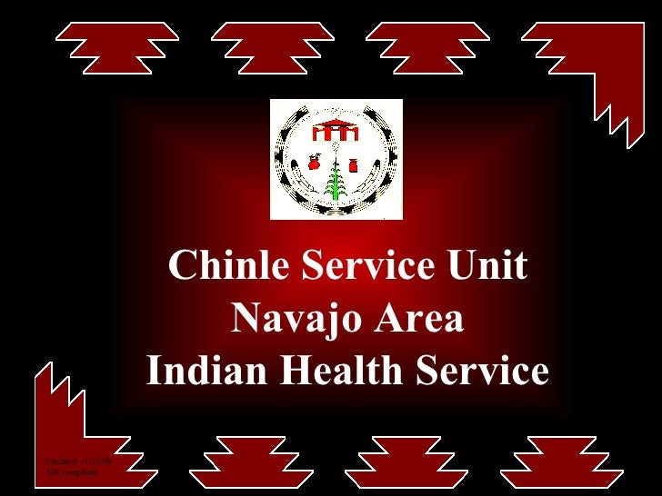 Chinle Service Unit Navajo Area Indian Health Service Updated: -1/15/08 508 compliant
